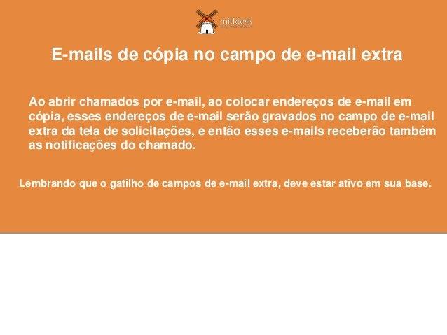 Ao abrir chamados por e-mail, ao colocar endereços de e-mail em cópia, esses endereços de e-mail serão gravados no campo d...