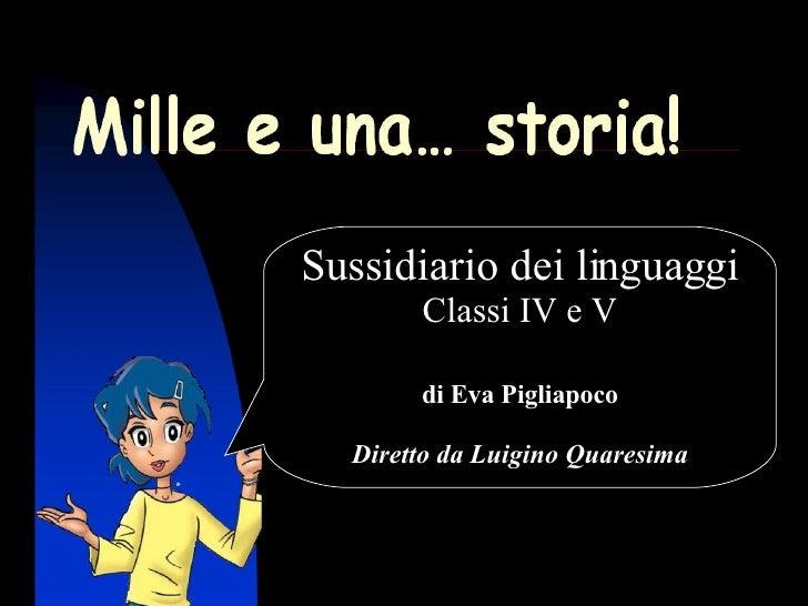 Mille e una… storia! Sussidiario dei linguaggi Classi IV e V di Eva Pigliapoco Diretto da Luigino Quaresima