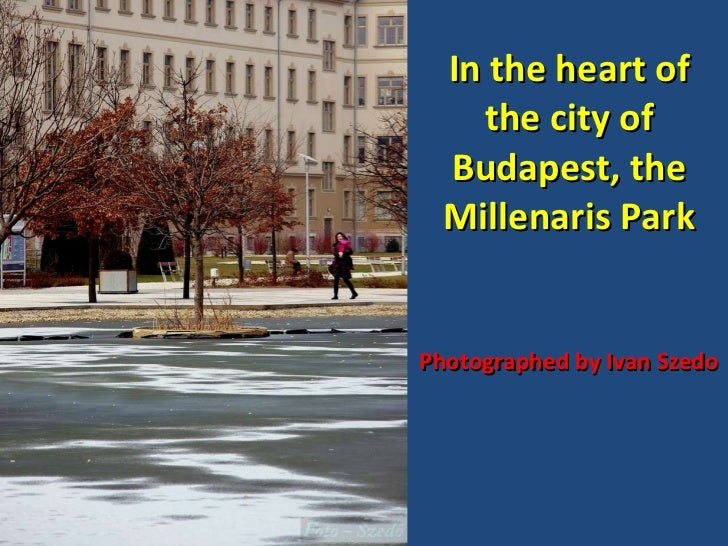 In the heart of the city of Budapest, the Millenaris Park Photographed by Ivan Szedo