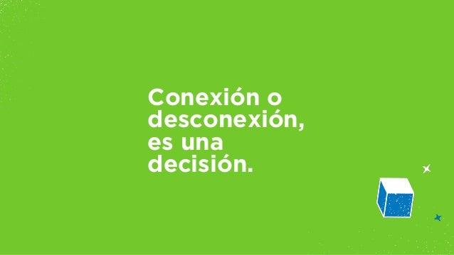 Conexión o  desconexión,  es una  decisión.