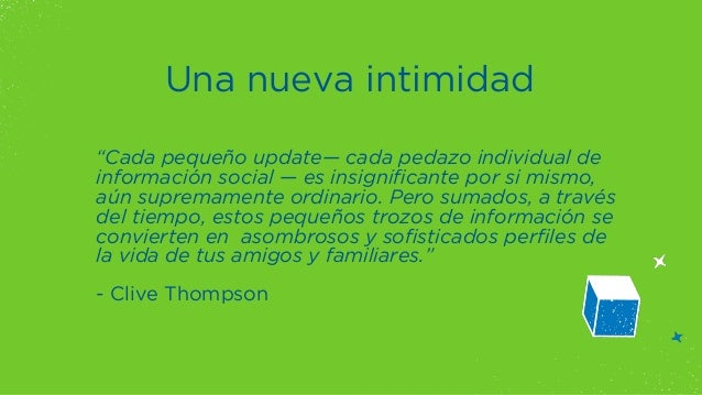 """Una nueva intimidad  """"Cada pequeño update— cada pedazo individual de  información social — es insignificante por si mismo,..."""