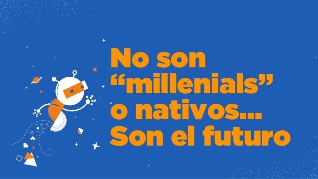 Millennials, Nativos... o todo lo contrario - Cómo comunicar a las nuevas generaciones.