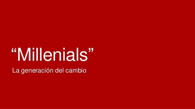 """""""Millenials"""" La generación del cambio"""
