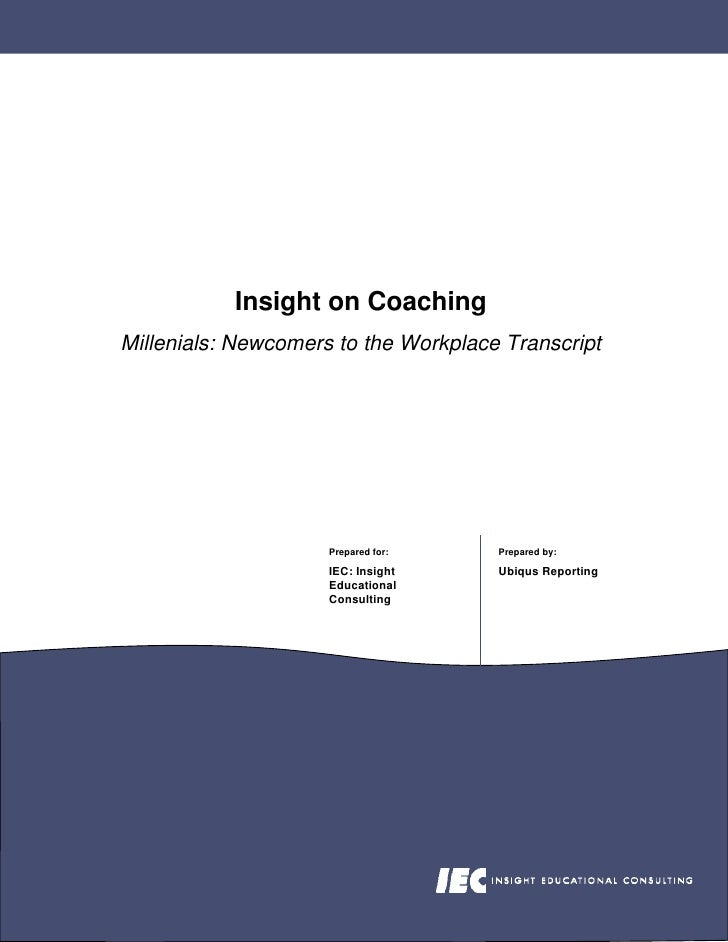 Insight on Coaching Millenials: Newcomers to the Workplace Transcript                          Prepared for:    Prepared b...
