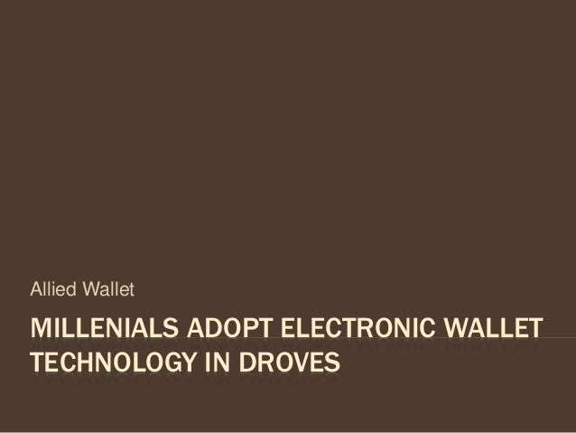 MILLENIALS ADOPT ELECTRONIC WALLET TECHNOLOGY IN DROVES Allied Wallet