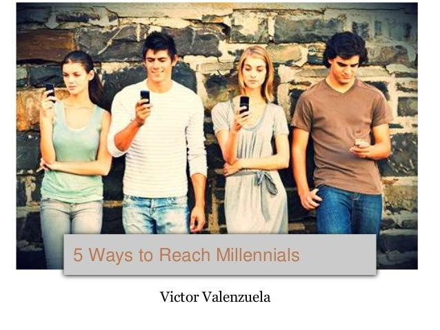 Victor Valenzuela 5 Ways to Reach Millennials