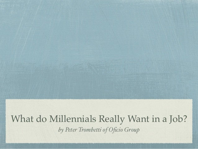 What do Millennials Really Want in a Job? by Peter Trombetti of Oficio Group