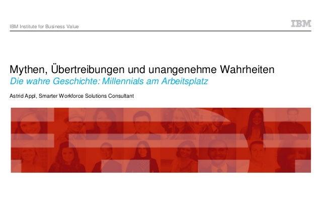 Mythen, Übertreibungen und unangenehme Wahrheiten Die wahre Geschichte: Millennials am Arbeitsplatz Astrid Appl, Smarter W...