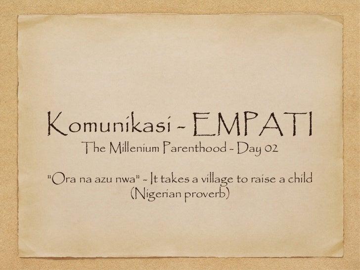 """Komunikasi - EMPATI      The Millenium Parenthood - Day 02""""Ora na azu nwa"""" - It takes a village to raise a child          ..."""