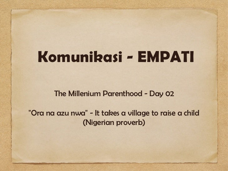 "Komunikasi - EMPATI        The Millenium Parenthood - Day 02""Ora na azu nwa"" - It takes a village to raise a child        ..."