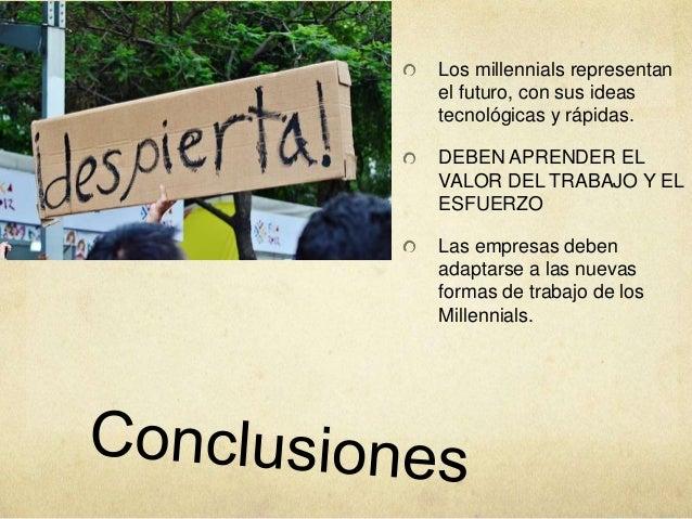 Los millennials representan el futuro, con sus ideas tecnológicas y rápidas. DEBEN APRENDER EL VALOR DEL TRABAJO Y EL ESFU...
