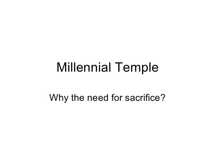 Millennial Temple Why the need for sacrifice?