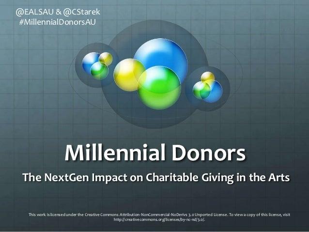 @EALSAU & @CStarek#MillennialDonorsAU                     Millennial Donors The NextGen Impact on Charitable Giving in the...