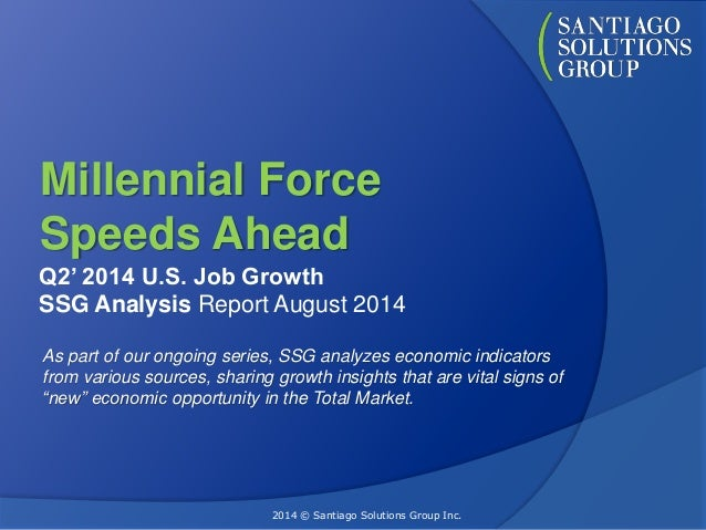 Millennial Force  Speeds Ahead  Q2' 2014 U.S. Job Growth  SSG Analysis Report August 2014  As part of our ongoing series, ...