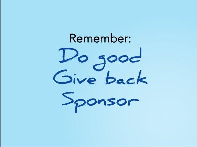 Remember: Do good Give back Sponsor