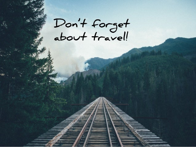 Don't forget about travel!