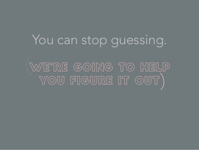 You can stop guessing.