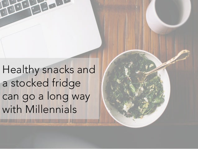 Healthy snacks and a stocked fridge can go a long way with Millennials