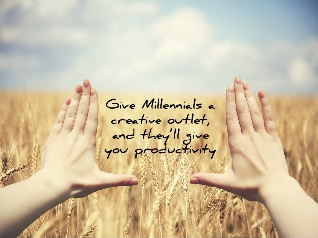 Give Millennials a creative outlet, and they'll give you productivity