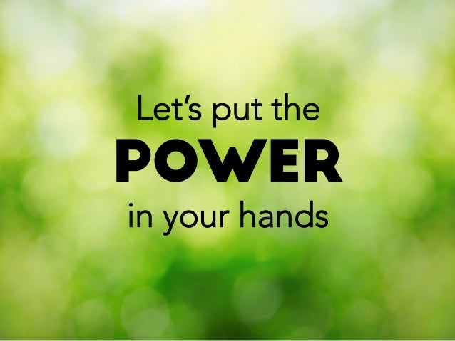 Let's put the power in your hands