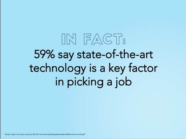 59% say state-of-the-art technology is a key factor in picking a job Source: http://www.pwc.com/en_M1/m1/services/consulti...
