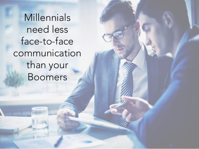 Millennials need less face-to-face communication than your Boomers