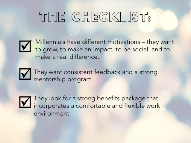 þ þ þ Millennials have different motivations – they want to grow, to make an impact, to be social, and to make a real d...