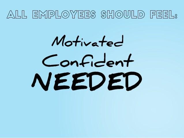 Motivated Confident NEEDED