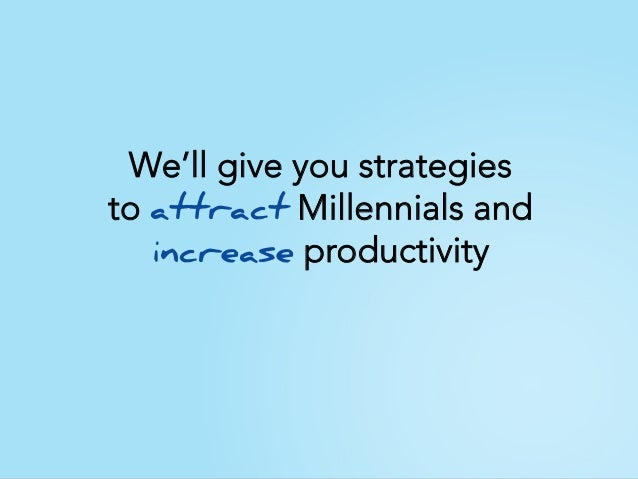 We'll give you strategies to attract Millennials and increase productivity