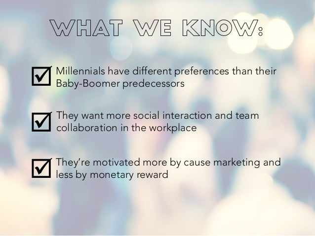þ þ þ Millennials have different preferences than their Baby-Boomer predecessors They want more social interaction and ...