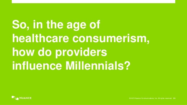 © 2015 Nuance Communications, Inc. All rights reserved. 29 So, in the age of healthcare consumerism, how do providers infl...