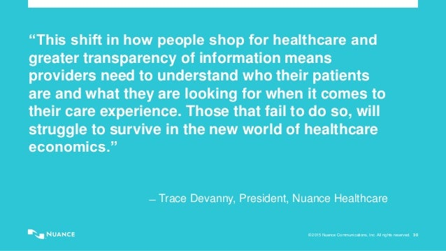 """© 2015 Nuance Communications, Inc. All rights reserved. 30 """"This shift in how people shop for healthcare and greater trans..."""