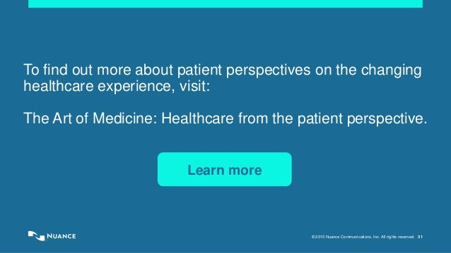 © 2015 Nuance Communications, Inc. All rights reserved. 31 To find out more about patient perspectives on the changing hea...