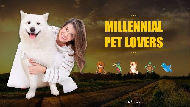MILLENNIAL PET LOVERS • • • • • •