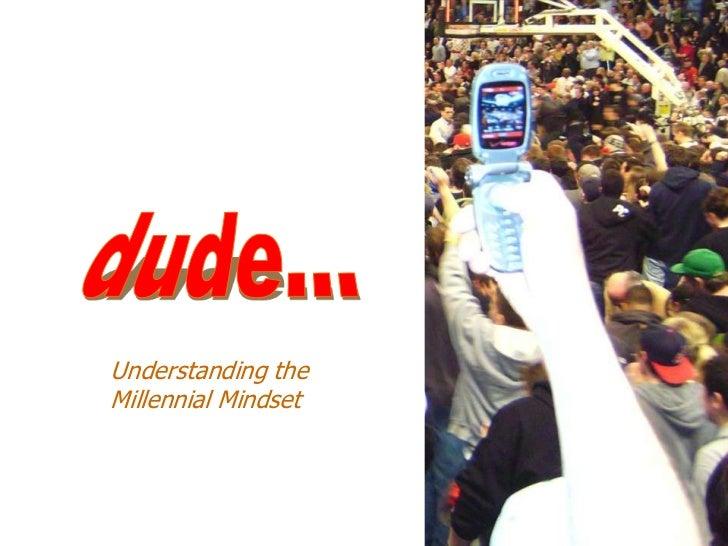 Understanding the                    Millennial Mindset    Marketing to Millennials
