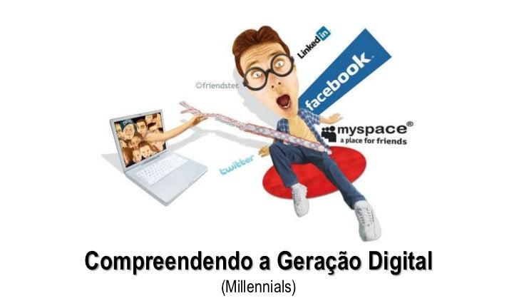 Compreendendo a Geração Digital            (Millennials)