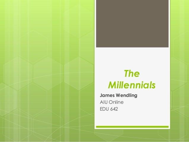 The Millennials James Wendling AIU Online EDU 642