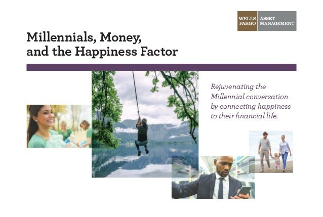 Millennials, Money, and the Happiness Factor Rejuvenating the Millennial conversation by connecting happiness to their fin...