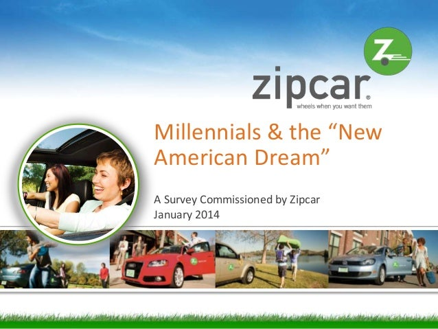 "Millennials & the ""New American Dream"" A Survey Commissioned by Zipcar January 2014  [1]"