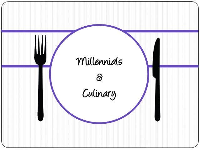 Millennials    & Culinary