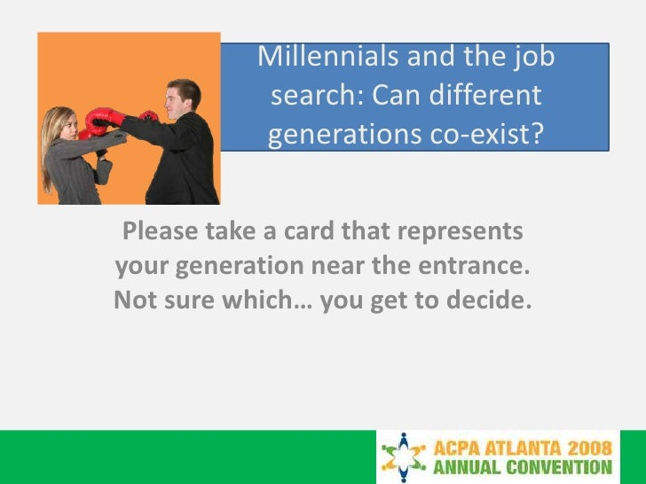 Millennials and the job search: Can different generations co-exist?<br />Please take a card that represents your generatio...