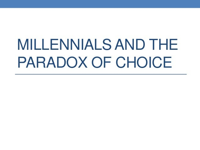 MILLENNIALS AND THE PARADOX OF CHOICE