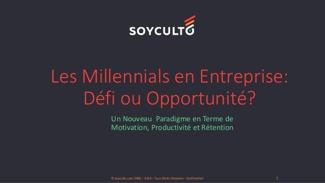 Les Millennials en Entreprise: Défi ou Opportunité? Un Nouveau Paradigme en Terme de Motivation, Productivité et Rétention...
