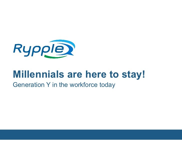 Millennials are here to stay! Generation Y in the workforce today                           CONFIDENTIAL