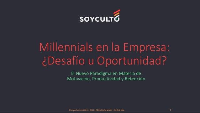 Millennials en la Empresa: ¿Desafío u Oportunidad? El Nuevo Paradigma en Materia de Motivación, Productividad y Retención ...