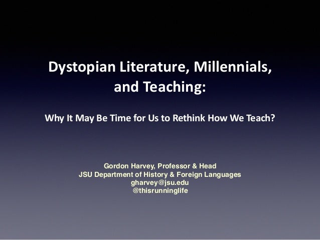 Dystopian	   Literature,	   Millennials,	   	    and	   Teaching:	    	   	    Why	   It	   May	   Be	   Time	   for	   Us...
