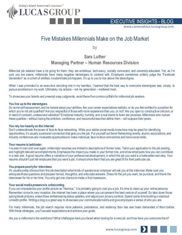 EXECUTIVE INSIGHTS - BLOG www.careeradvice.lucasgroup.com  Five Mistakes Millennials Make on the Job Market by  Sara Luthe...