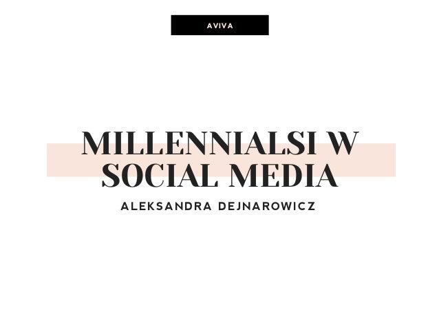 MILLENNIALSI W SOCIAL MEDIA ALEKSANDRA DEJNAROWICZ AVIVA
