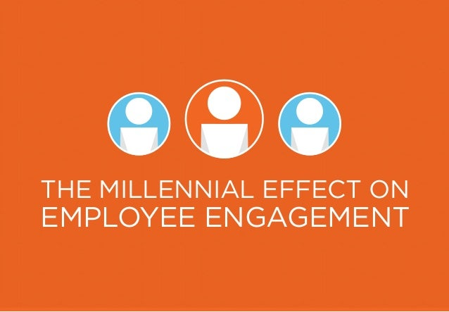 THE MILLENNIAL EFFECT ON EMPLOYEE ENGAGEMENT