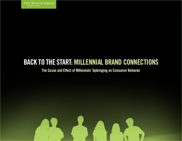 BACK TO THE START: MILLENNIAL BRAND CONNECTIONSThe Cause and Effect of Millennials' Upbringing on Consumer Behavior